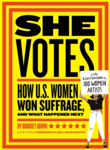 She Votes : How U.S. Women Won Suffrage, and What Happened Next, Hardback Book