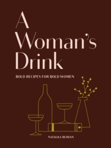 A Woman's Drink : Bold Drinks for Bold Women, Hardback Book