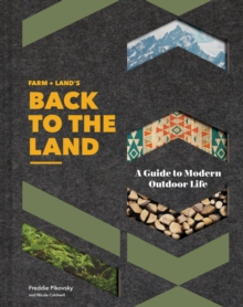 FARM + LAND'S Back to the Land : A Guide to Modern Outdoor Life, Hardback Book