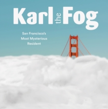 Karl the Fog : San Francisco's Most Mysterious Resident, EPUB eBook
