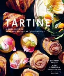 Tartine : A Classic Revisited: 68 All-New Recipes + 55 Updated Favorites, Hardback Book
