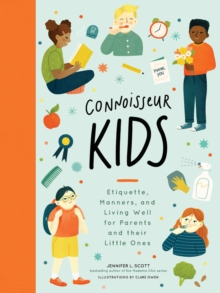 Connoisseur Kids : Etiquette, Manners, and Living Well for Parents and Their Little Ones, EPUB eBook