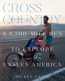 Cross Country : A 3,700-Mile Run to Explore Unseen America, EPUB eBook