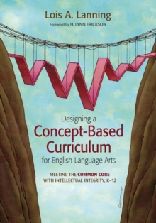 Designing a Concept-Based Curriculum for English Language Arts : Meeting the Common Core With Intellectual Integrity, K-12, Paperback Book