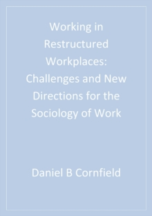 Working in Restructured Workplaces : Challenges and New Directions for the Sociology of Work, PDF eBook