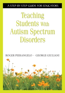 Teaching Students With Autism Spectrum Disorders : A Step-by-Step Guide for Educators, PDF eBook
