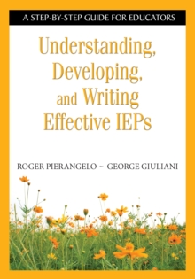 Understanding, Developing, and Writing Effective IEPs : A Step-by-Step Guide for Educators, PDF eBook