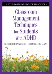 Classroom Management Techniques for Students With ADHD : A Step-by-Step Guide for Educators, PDF eBook
