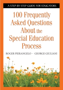 100 Frequently Asked Questions About the Special Education Process : A Step-by-Step Guide for Educators, PDF eBook
