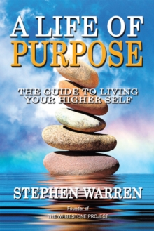 A Life of Purpose : The Guide to Living Your Higher Self, EPUB eBook