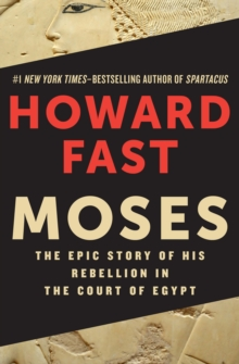 Moses : The Epic Story of His Rebellion in the Court of Egypt, EPUB eBook