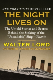 "The Night Lives On : The Untold Stories and Secrets Behind the Sinking of the ""Unsinkable"" Ship-Titanic, EPUB eBook"