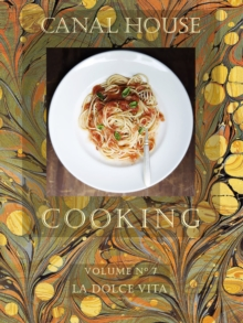 Canal House Cooking Volume N(deg) 7 : La Dolce Vita, PDF eBook