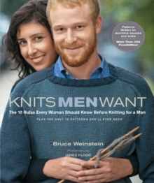 Knits Men Want : The 10 Rules Every Woman Should Know Before Knitting for a Man~Plus the Only 10 Patterns She'll Ever Need, EPUB eBook
