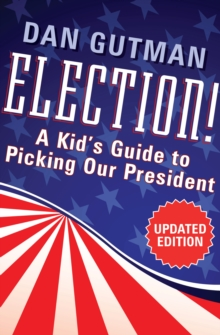 Election! : A Kid's Guide to Picking Our President, PDF eBook