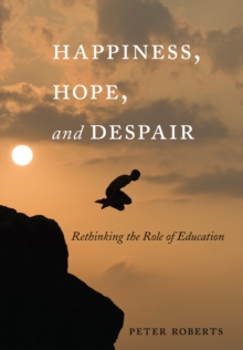 Happiness, Hope, and Despair : Rethinking the Role of Education, PDF eBook