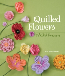Quilled Flowers : A Garden of 35 Paper Projects, Paperback / softback Book
