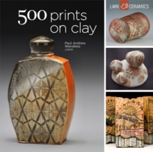 500 Prints on Clay : An Inspiring Collection of Image Transfer Work, Paperback Book