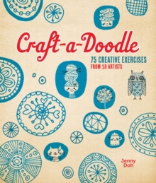 Craft-a-Doodle : 75 Creative Exercises from 18 Artists, Paperback / softback Book