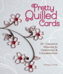 Pretty quilled cards : 25+ Creative designs for greetings & celebrations, Paperback Book