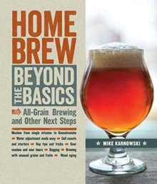 Homebrew Beyond the Basics : All-Grain Brewing and Other Next Steps, Paperback / softback Book