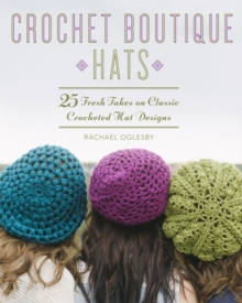 Crochet Boutique: Hats : 25 Fresh Takes on Classic Crocheted Hat Designs, Paperback Book