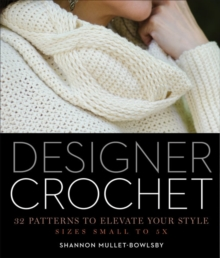 Designer Crochet : 32 Patterns to Elevate Your Style, Paperback Book