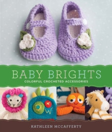 Baby Brights : 30 Colorful Crochet Accessories, Paperback Book
