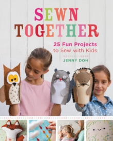 Sewn Together : 25 Fun Projects to Sew with Kids, Paperback Book