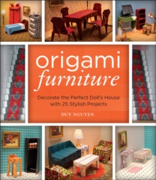 Origami Furniture : Decorate the Perfect Doll's House with 25 Stylish Projects, Paperback Book