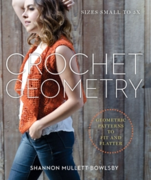 Crochet Geometry : Geometric Patterns to Fit and Flatter, Paperback Book