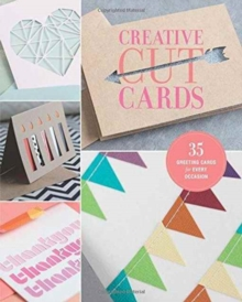 Creative Cut Cards : 35 Greeting Cards for Every Occasion, Paperback Book