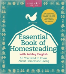 The Essential Book of Homesteading : The Ultimate Guide to Sustainable Living, Hardback Book