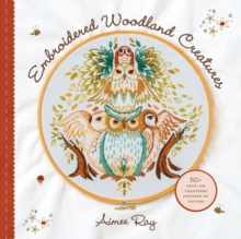 Embroidered Woodland Creatures : 50+ Iron-On Transfers Inspired by Nature, Paperback Book