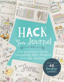 Hack Your Journal : Stay Organized & Record Everything that Matters with One Notebook, Paperback / softback Book