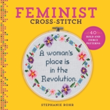 Feminist Cross-Stitch : 40 Bold and Fierce Patterns, Hardback Book