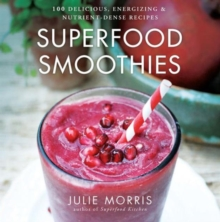 Superfood Smoothies : 100 Delicious, Energizing & Nutrient-dense Recipes, Hardback Book