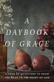 A daybook of grace : A Year of Devotions to Draw You Near to the Heart of God, Hardback Book