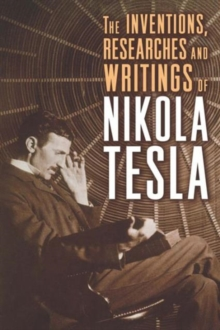 The Inventions, Researches and Writings of Nikola Tesla, Paperback / softback Book