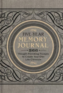 Five-Year Memory Journal : 366 Thought-Provoking Prompts to Create Your Own Life Chronicle, Hardback Book