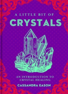 A Little Bit of Crystals : An Introduction to Crystal Healing, Hardback Book