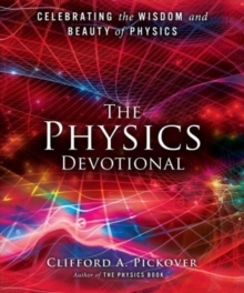 The Physics Devotional : Celebrating the Wisdom and Beauty of Physics, Hardback Book
