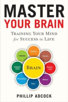 Master Your Brain : Training Your Mind for Success in Life, Hardback Book