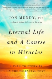 Eternal Life and a Course in Miracles : A Path to Eternity in the Essential Text, Hardback Book
