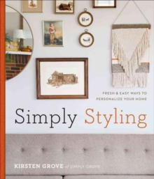 Simply Styling : Fresh & Easy Ways to Personalize Your Home, Hardback Book