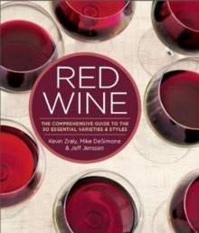 Red Wine : The Comprehensive Guide to the 50 Essential Varietals and Styles, Paperback / softback Book