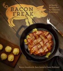 Bacon Freak : 50 Savory Recipes for the Ultimate Enthusiast, Hardback Book