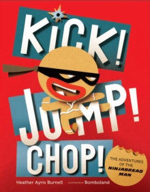 Kick! Jump! Chop! : The Adventures of the Ninjabread Man, Hardback Book