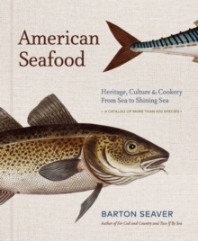 American Seafood : Heritage, Culture & Cookery From Sea to Shining Sea, Hardback Book