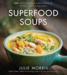 Superfood Soups : 100 Delicious, Energizing & Plant-based Recipes, Hardback Book